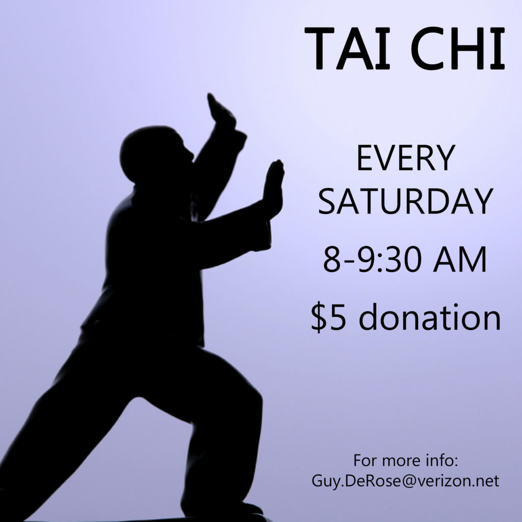 Join us every Saturday morning 8-9:30 AM, for Taiji (Tai Chi) – $5 donation at the door. For more questions/info, contact Guy.DeRose@verizon.net